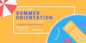 City College Miami New Student Summer Orientation/Registration